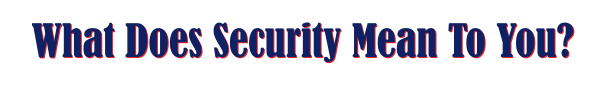 What Does Security Mean To You